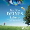 DER FILM DEINES LEBENS - Von den Geheimnissen des Lebens und der Magie des Glücks